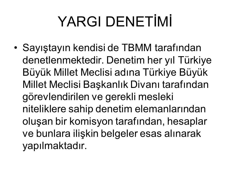 YARGI DENETİMİ Sayıştayın kendisi de TBMM tarafından denetlenmektedir. Denetim her yıl Türkiye Büyük Millet Meclisi adına Türkiye Büyük Millet Meclisi