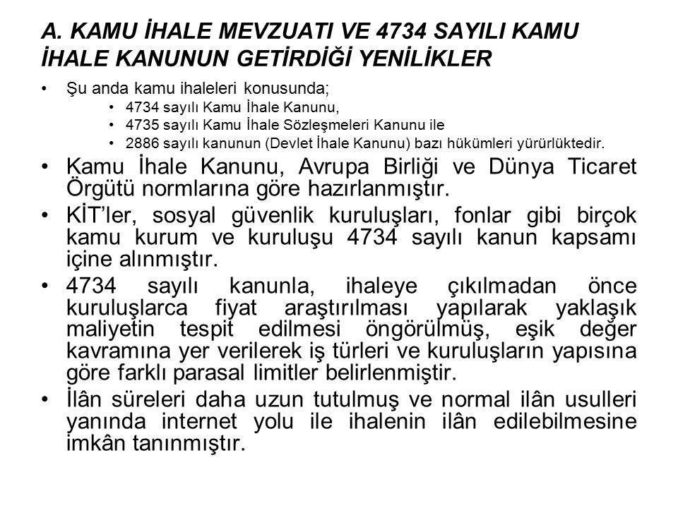 Şu anda kamu ihaleleri konusunda; 4734 sayılı Kamu İhale Kanunu, 4735 sayılı Kamu İhale Sözleşmeleri Kanunu ile 2886 sayılı kanunun (Devlet İhale Kanu