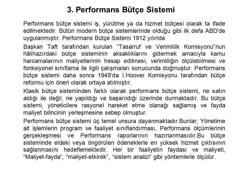 3. Performans Bütçe Sistemi Performans bütçe sistemi iş, yürütme ya da hizmet bütçesi olarak ta ifade edilmektedir. Bütün modern bütçe sistemlerinde o