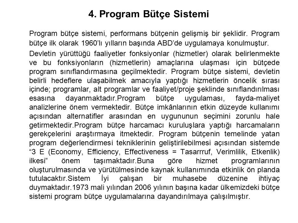 4. Program Bütçe Sistemi Program bütçe sistemi, performans bütçenin gelişmiş bir şeklidir. Program bütçe ilk olarak 1960'lı yılların başında ABD'de uy