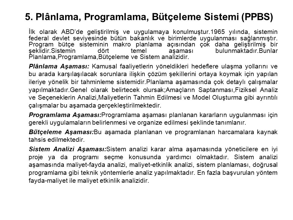 5. Plânlama, Programlama, Bütçeleme Sistemi (PPBS) İlk olarak ABD'de geliştirilmiş ve uygulamaya konulmuştur.1965 yılında, sistemin federal devlet sev