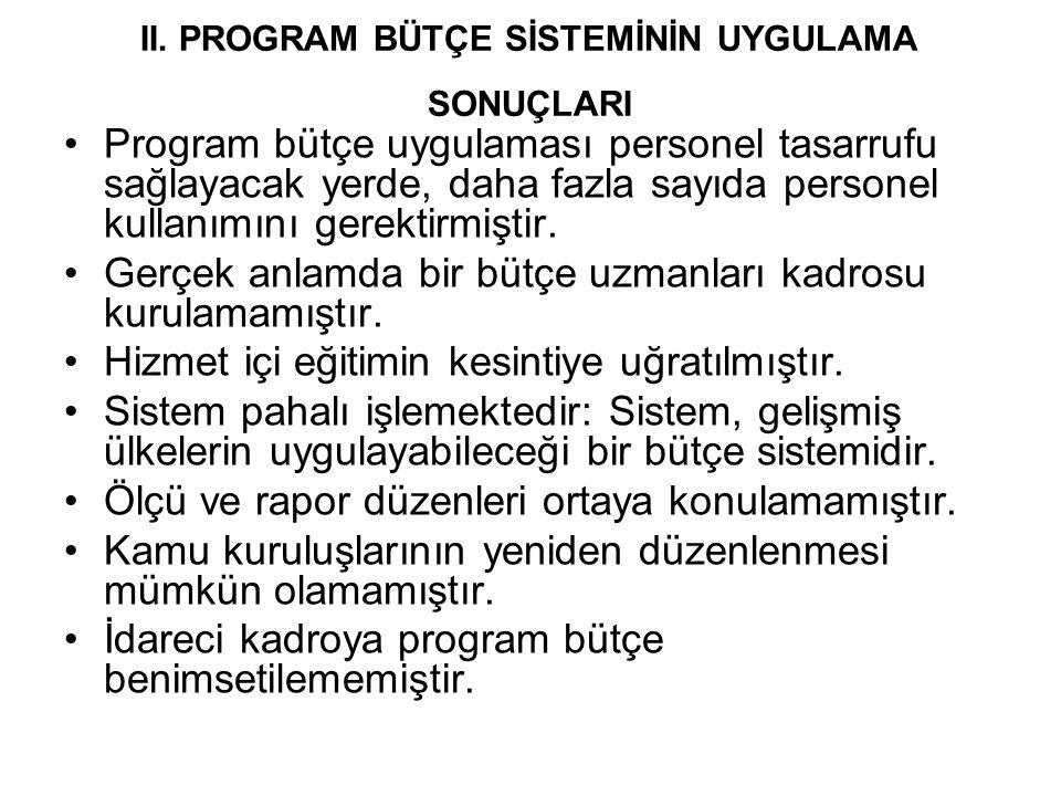 II. PROGRAM BÜTÇE SİSTEMİNİN UYGULAMA SONUÇLARI Program bütçe uygulaması personel tasarrufu sağlayacak yerde, daha fazla sayıda personel kullanımını g