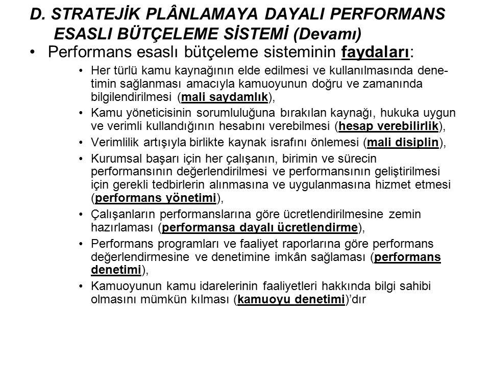 Performans esaslı bütçeleme sisteminin faydaları: Her türlü kamu kaynağının elde edilmesi ve kullanılmasında dene- timin sağlanması amacıyla kamuoyunu
