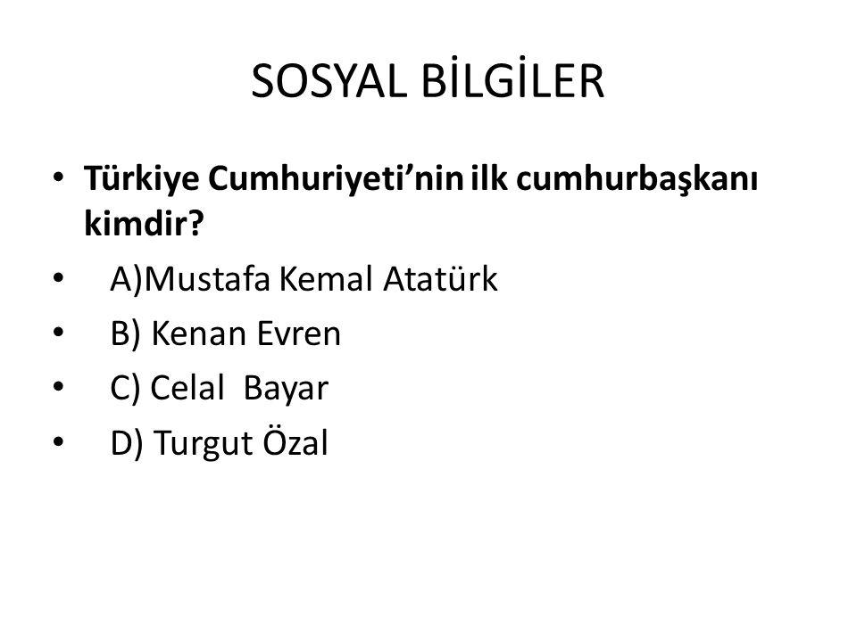 SOSYAL BİLGİLER Türkiye Cumhuriyeti'nin ilk cumhurbaşkanı kimdir.
