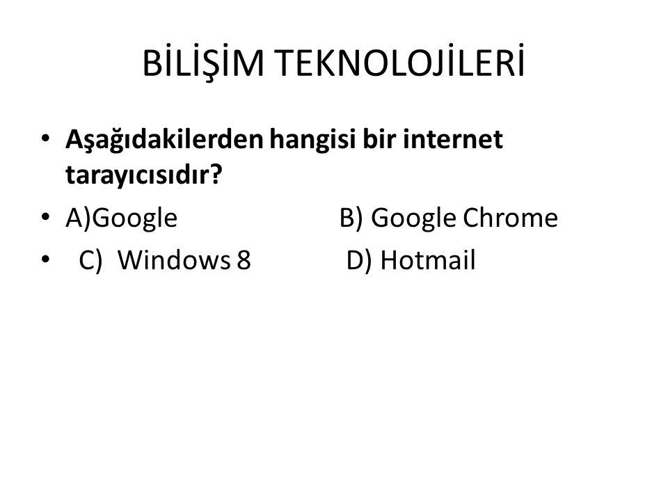 BİLİŞİM TEKNOLOJİLERİ Aşağıdakilerden hangisi bir internet tarayıcısıdır.