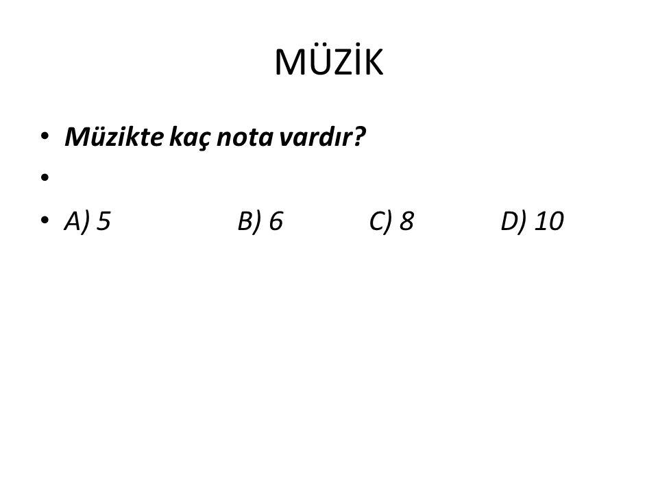 MÜZİK Müzikte kaç nota vardır? A) 5 B) 6 C) 8 D) 10