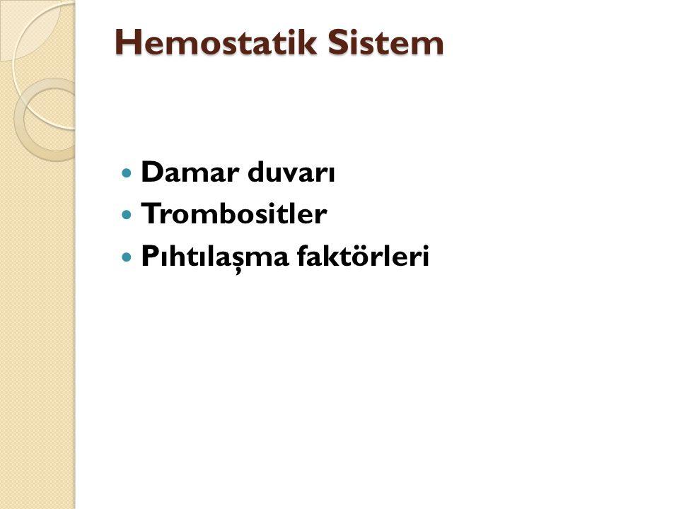 Hemostatik Sistem Damar duvarı Trombositler Pıhtılaşma faktörleri