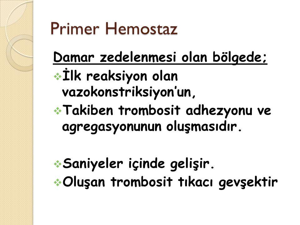 Primer Hemostaz Damar zedelenmesi olan bölgede;  İlk reaksiyon olan vazokonstriksiyon'un,  Takiben trombosit adhezyonu ve agregasyonunun oluşmasıdır