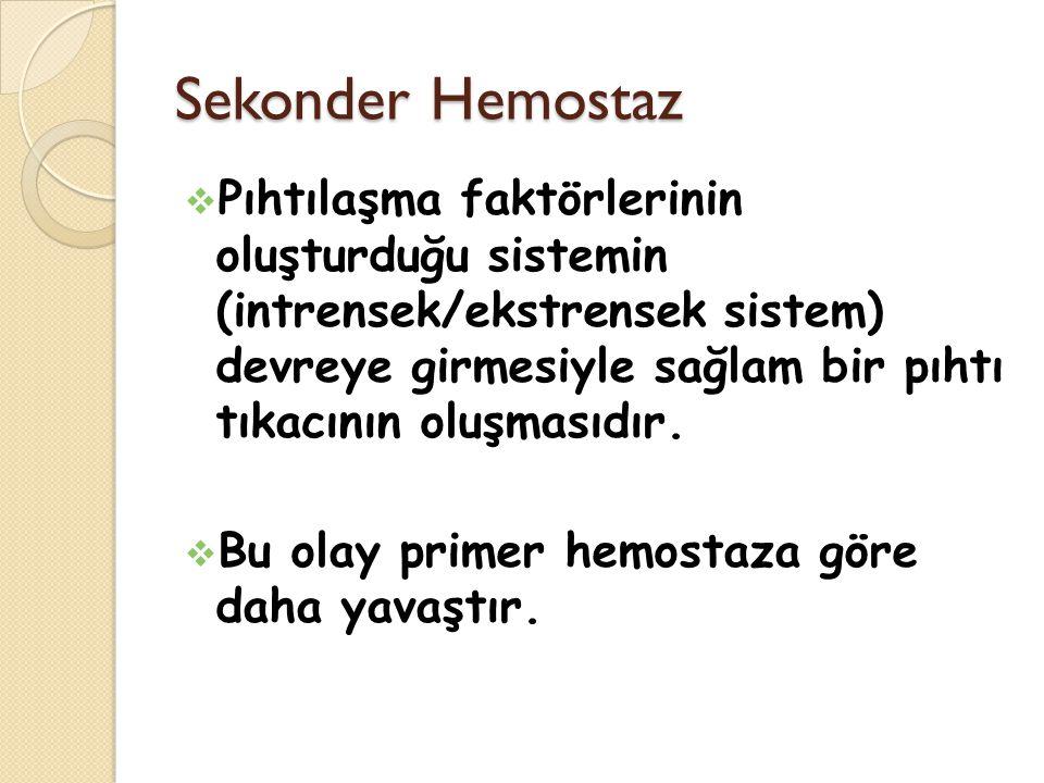 Sekonder Hemostaz  Pıhtılaşma faktörlerinin oluşturduğu sistemin (intrensek/ekstrensek sistem) devreye girmesiyle sağlam bir pıhtı tıkacının oluşmasıdır.