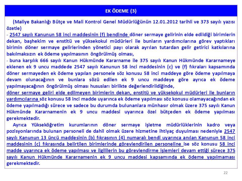 22 EK ÖDEME (3) (Maliye Bakanlığı Bütçe ve Mali Kontrol Genel Müdürlüğünün 12.01.2012 tarihli ve 373 sayılı yazısı özetle) - 2547 sayılı Kanunun 58 in