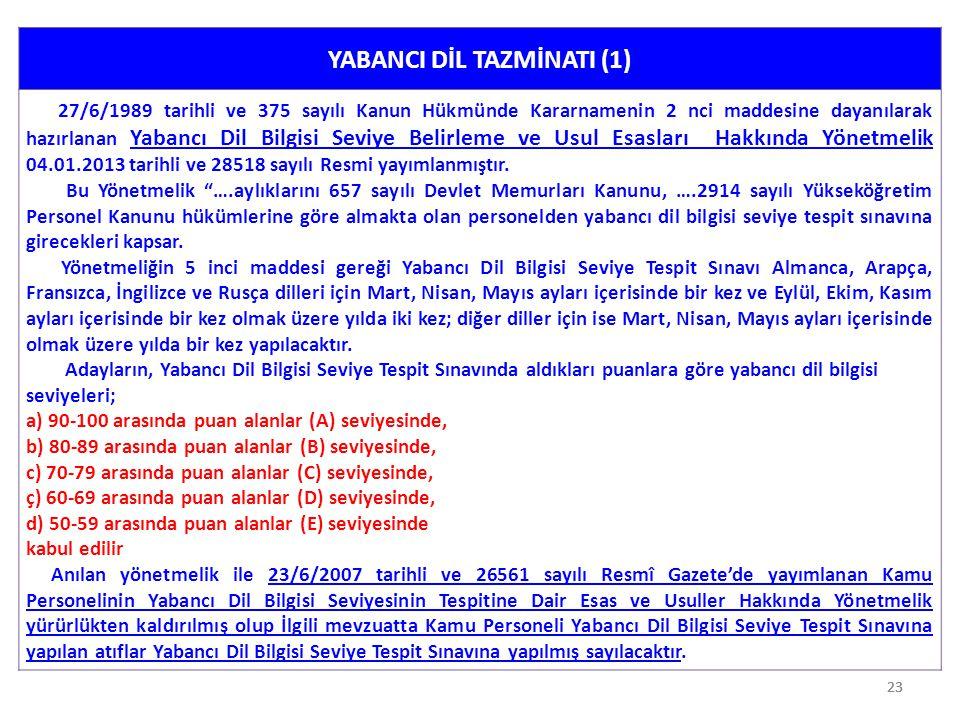 23 YABANCI DİL TAZMİNATI (1) 27/6/1989 tarihli ve 375 sayılı Kanun Hükmünde Kararnamenin 2 nci maddesine dayanılarak hazırlanan Yabancı Dil Bilgisi Se