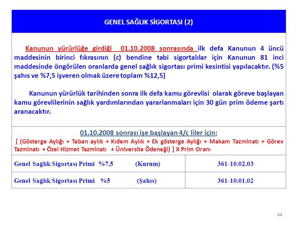 44 GENEL SAĞLIK SİGORTASI (2) Kanunun yürürlüğe girdiği 01.10.2008 sonrasında ilk defa Kanunun 4 üncü maddesinin birinci fıkrasının (c) bendine tabi s