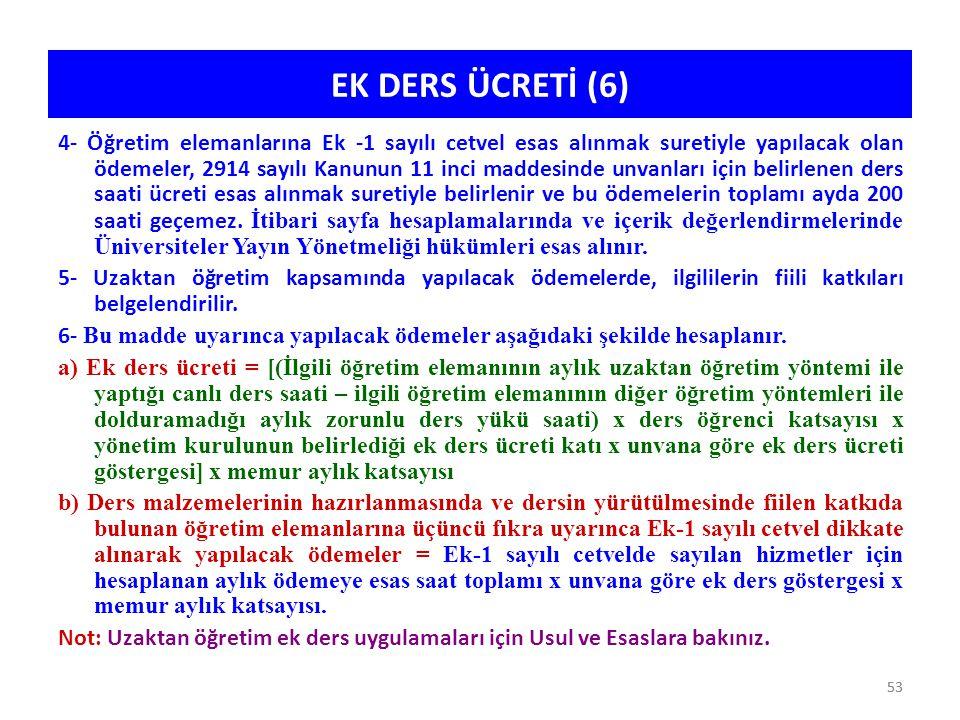 53 EK DERS ÜCRETİ (6) 4- Öğretim elemanlarına Ek -1 sayılı cetvel esas alınmak suretiyle yapılacak olan ödemeler, 2914 sayılı Kanunun 11 inci maddesin
