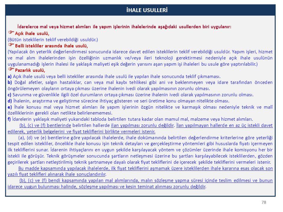 78 İHALE USULLERİ İdarelerce mal veya hizmet alımları ile yapım işlerinin ihalelerinde aşağıdaki usullerden biri uygulanır:  Açık ihale usulü, (Bütün