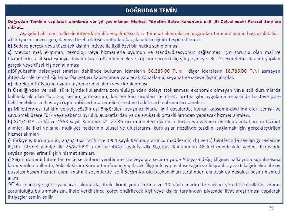 79 DOĞRUDAN TEMİN Doğrudan Teminle yapılacak alımlarda yer yıl yayımlanan Merkezi Yönetim Bütçe Kanununa ekli (E) Cetvelindeki Parasal Sınırlara dikka