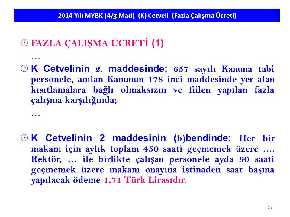 92 2014 Yılı MYBK (4/g Mad) (K) Cetveli (Fazla Çalışma Ücreti)  FAZLA ÇALI Ş MA ÜCRET İ (1) …  K Cetvelinin 2. maddesinde; 657 sayılı Kanuna tabi pe