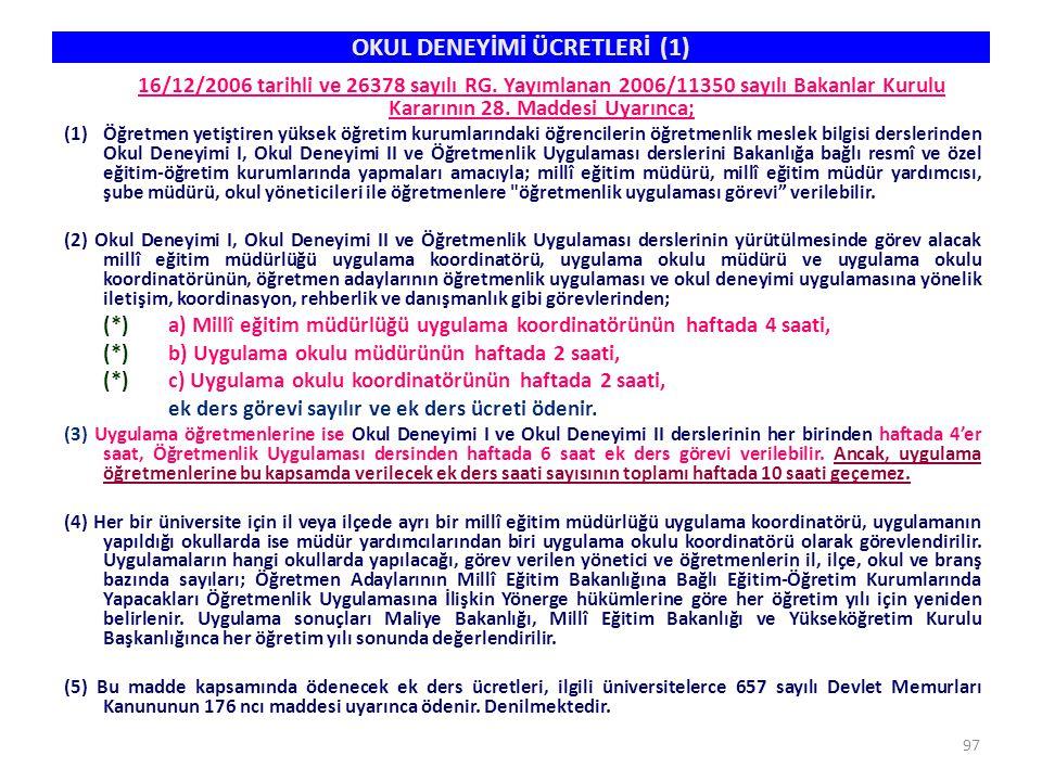 97 OKUL DENEYİMİ ÜCRETLERİ (1) 16/12/2006 tarihli ve 26378 sayılı RG. Yayımlanan 2006/11350 sayılı Bakanlar Kurulu Kararının 28. Maddesi Uyarınca; (1)
