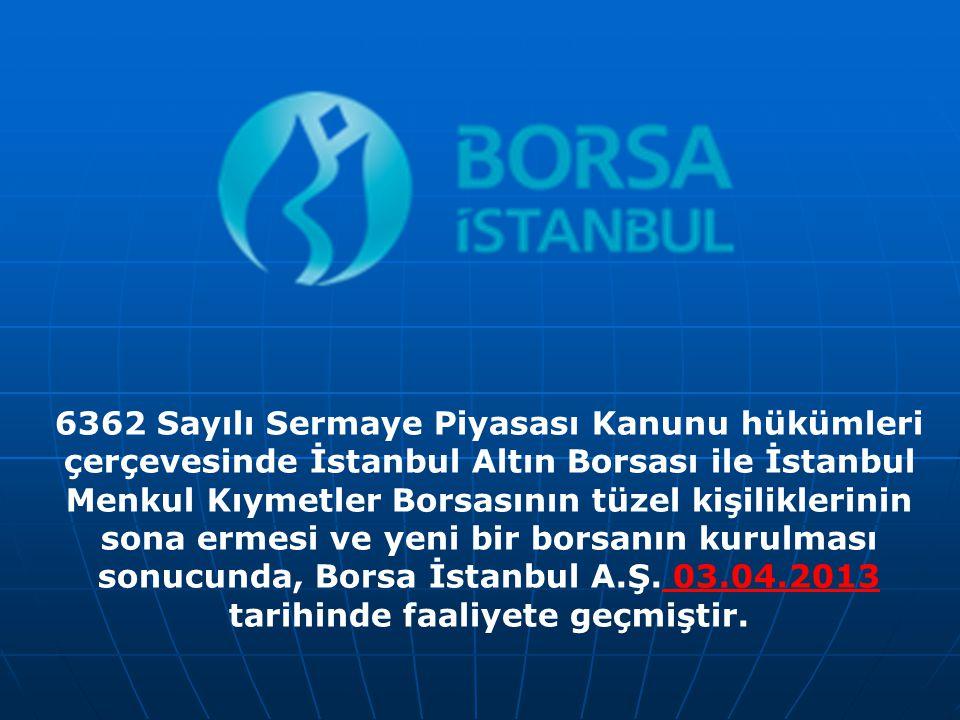 6362 Sayılı Sermaye Piyasası Kanunu hükümleri çerçevesinde İstanbul Altın Borsası ile İstanbul Menkul Kıymetler Borsasının tüzel kişiliklerinin sona e