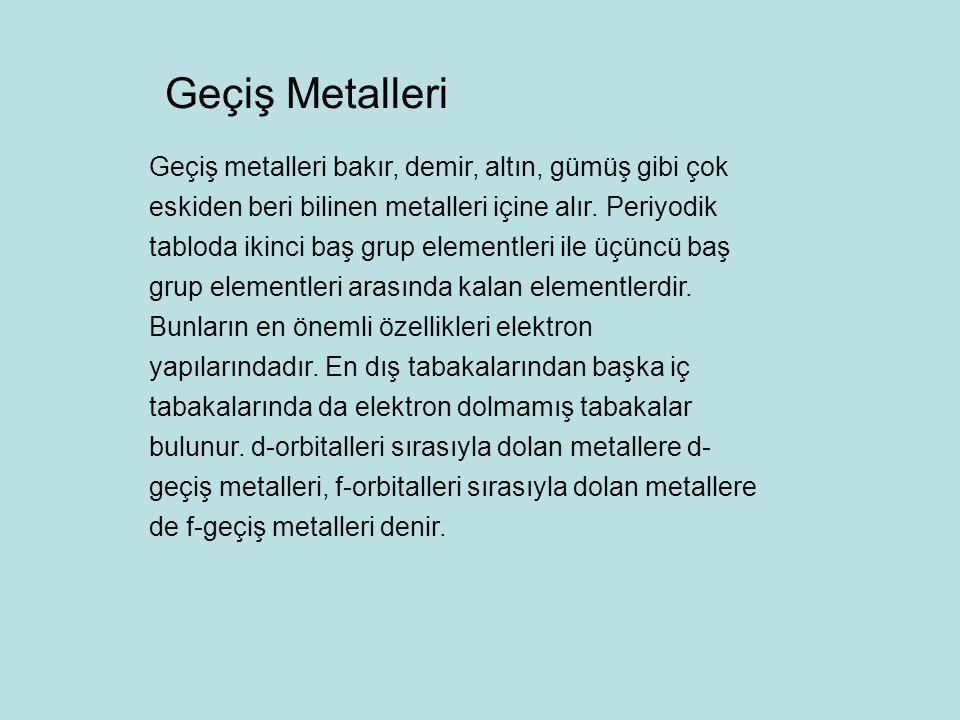 Geçiş metallerinin genel özellikleri Tipik metaldirler, Değişik yükseltgenme basamaklarında bulunabilirler, Paramagnetik ve ferromagnetik (Fe, Co, Ni, Mn) özellik gösterirler, Kompleks bileşikler verirler.