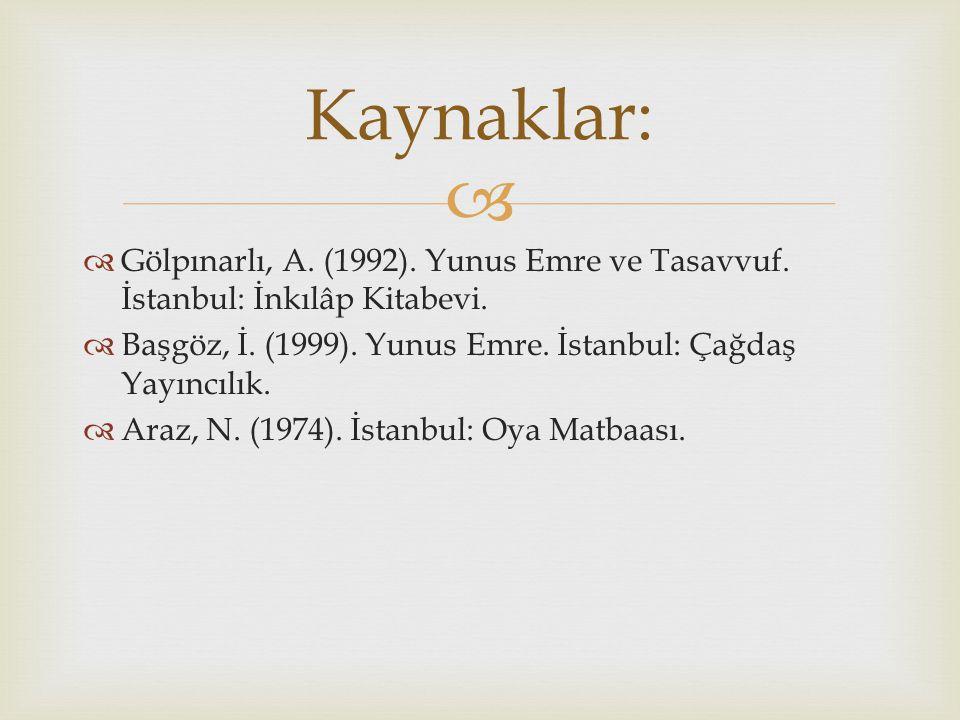  Gölpınarlı, A. (1992). Yunus Emre ve Tasavvuf. İstanbul: İnkılâp Kitabevi.  Başgöz, İ. (1999). Yunus Emre. İstanbul: Çağdaş Yayıncılık.  Araz, N