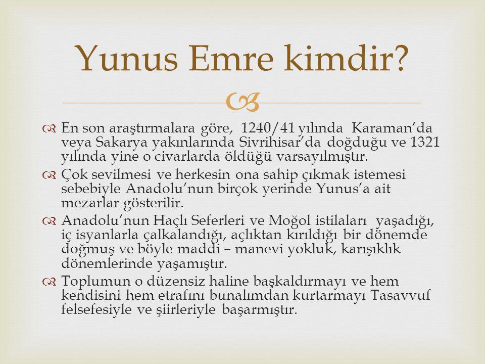   En son araştırmalara göre, 1240/41 yılında Karaman'da veya Sakarya yakınlarında Sivrihisar'da doğduğu ve 1321 yılında yine o civarlarda öldüğü var