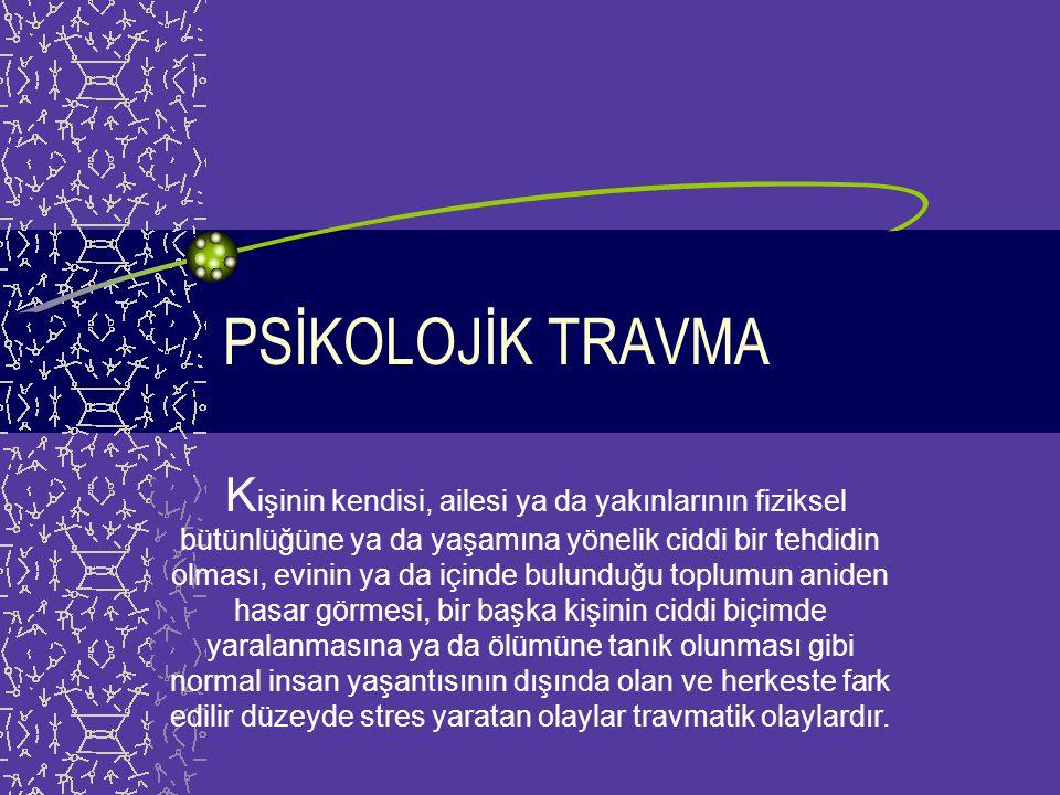 TRAVMATİK YAŞANTILAR ve PSİKOLOJİK ETKİLERİ Türk Psikologlar Derneği