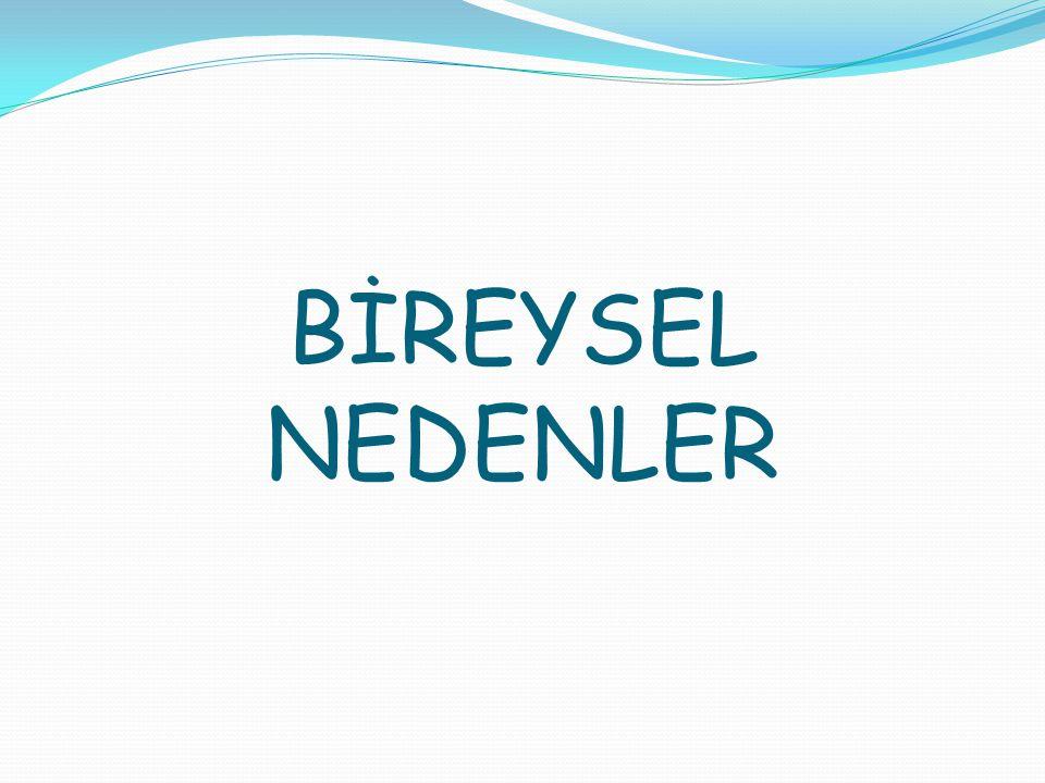 BİREYSEL NEDENLER