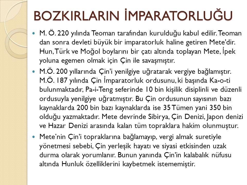 BOZKIRLARIN İ MPARATORLU Ğ U M. Ö. 220 yılında Teoman tarafından kuruldu ğ u kabul edilir. Teoman dan sonra devleti büyük bir imparatorluk haline geti