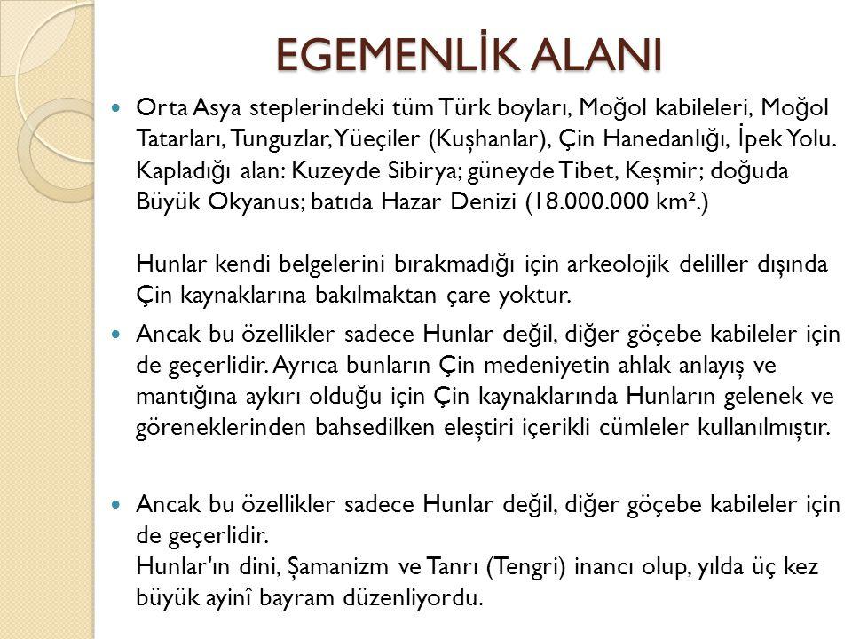EGEMENL İ K ALANI Orta Asya steplerindeki tüm Türk boyları, Mo ğ ol kabileleri, Mo ğ ol Tatarları, Tunguzlar, Yüeçiler (Kuşhanlar), Çin Hanedanlı ğ ı,