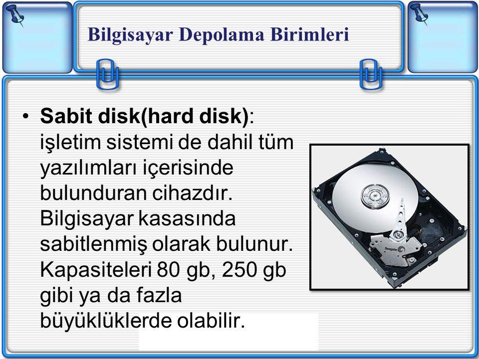 Sabit disk(hard disk): işletim sistemi de dahil tüm yazılımları içerisinde bulunduran cihazdır.