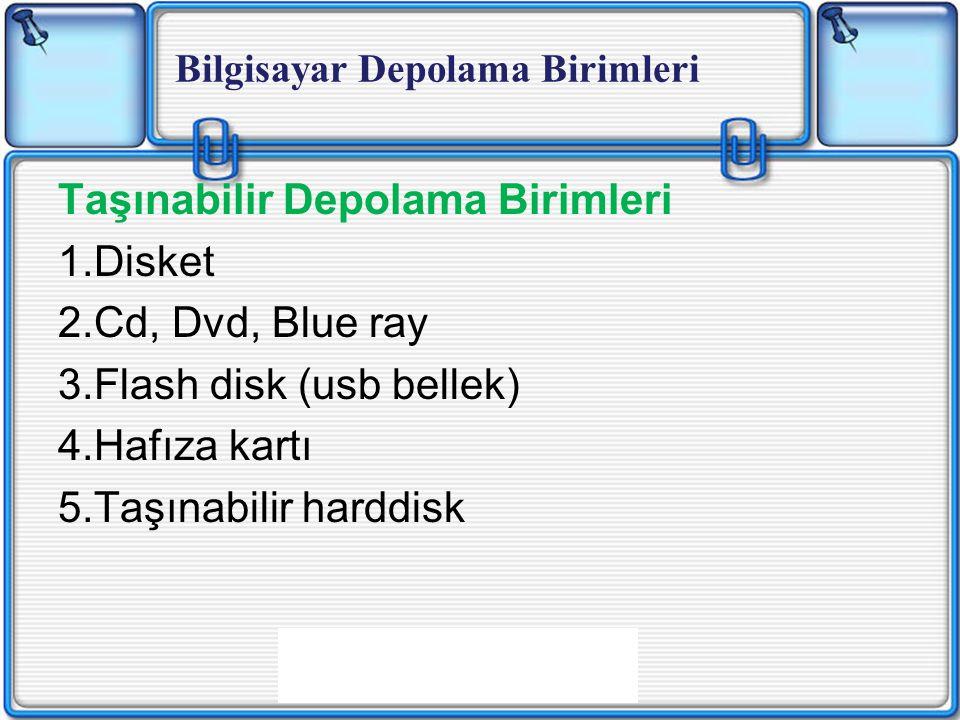 Taşınabilir Depolama Birimleri 1.Disket 2.Cd, Dvd, Blue ray 3.Flash disk (usb bellek) 4.Hafıza kartı 5.Taşınabilir harddisk Bilgisayar Depolama Birimleri
