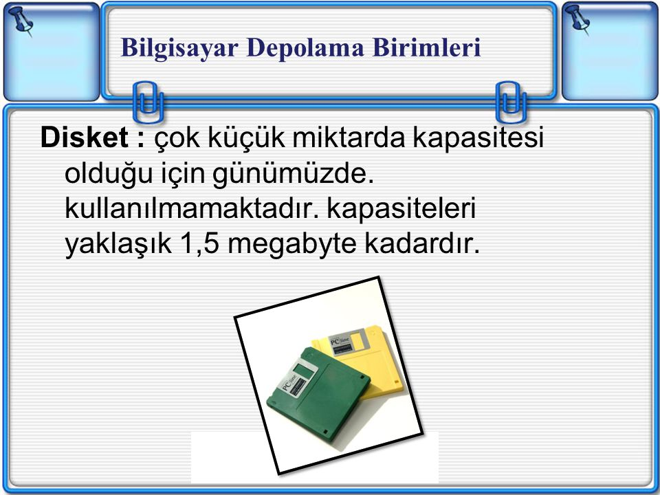 Disket : çok küçük miktarda kapasitesi olduğu için günümüzde.