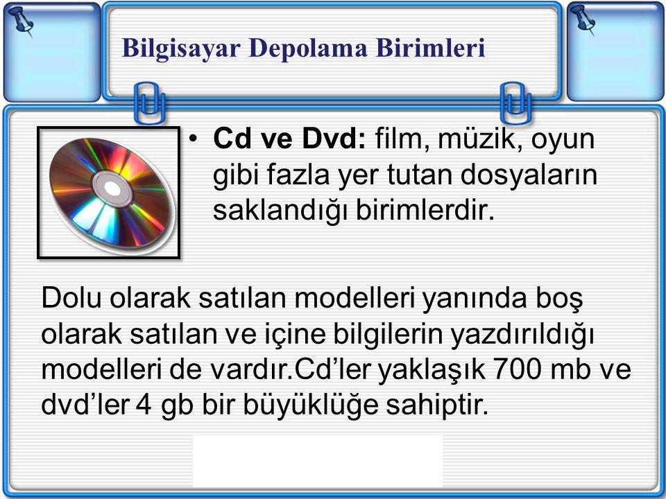 Cd ve Dvd: film, müzik, oyun gibi fazla yer tutan dosyaların saklandığı birimlerdir.