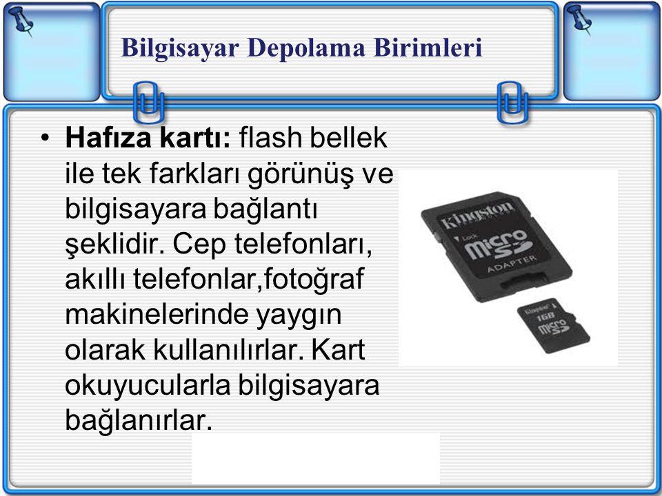 Hafıza kartı: flash bellek ile tek farkları görünüş ve bilgisayara bağlantı şeklidir.
