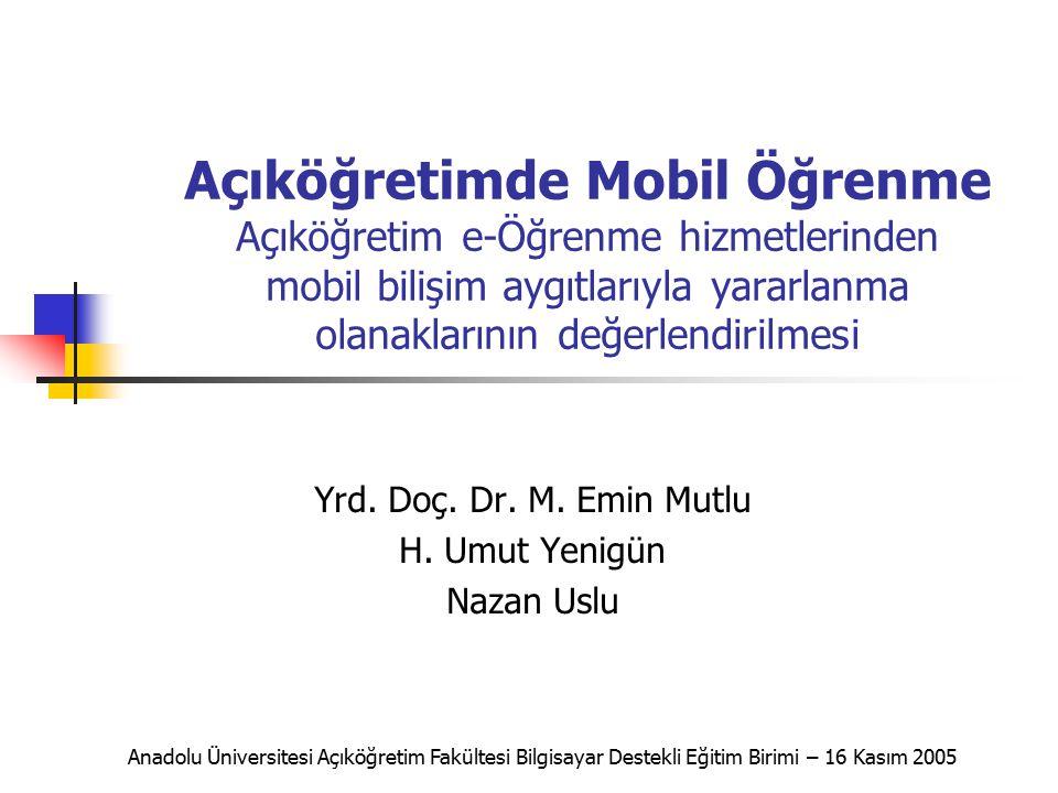 Açıköğretimde Mobil Öğrenme Açıköğretim e-Öğrenme hizmetlerinden mobil bilişim aygıtlarıyla yararlanma olanaklarının değerlendirilmesi Yrd. Doç. Dr. M