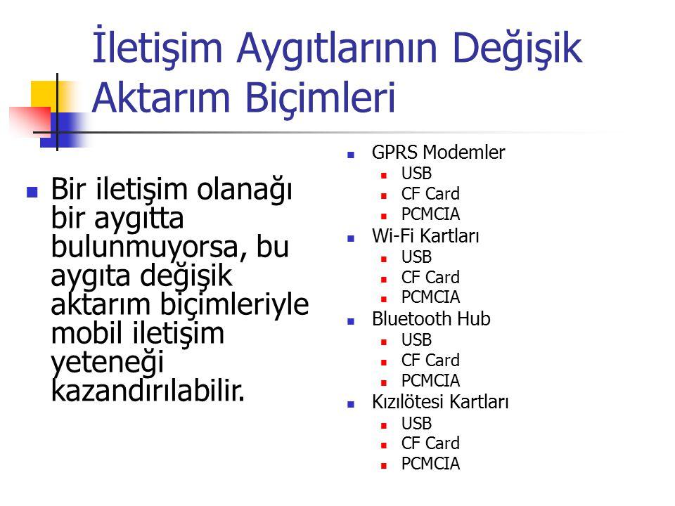 İletişim Aygıtlarının Değişik Aktarım Biçimleri GPRS Modemler USB CF Card PCMCIA Wi-Fi Kartları USB CF Card PCMCIA Bluetooth Hub USB CF Card PCMCIA Kı