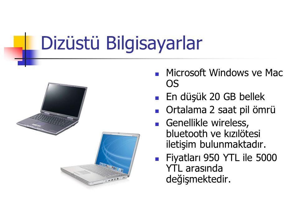 Tablet Bilgisayarları Microsoft Windows Tablet PC Edition 30 GB bellek Toplam pil süresi 3 saat Wireless ve bluetooth iletişim Fiyatları 2500 YTL ile 5000 YTL arasında değişmektedir.