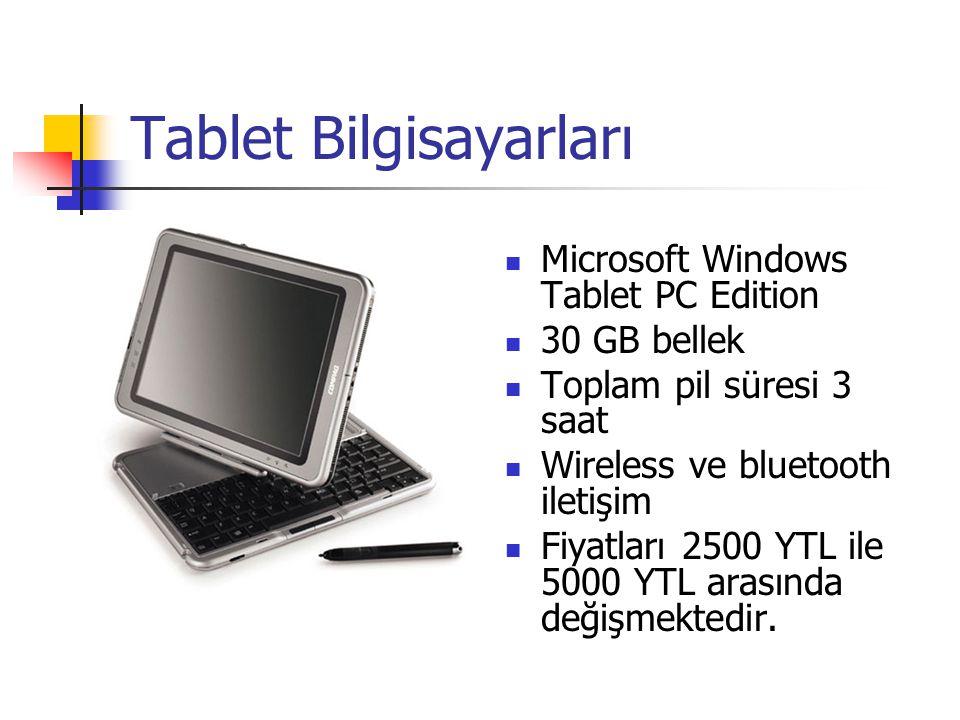 Tablet Bilgisayarları Microsoft Windows Tablet PC Edition 30 GB bellek Toplam pil süresi 3 saat Wireless ve bluetooth iletişim Fiyatları 2500 YTL ile