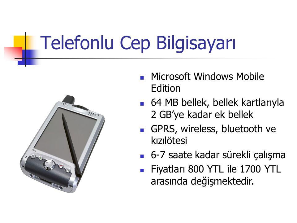 Cep Bilgisayarları Microsoft Windows Mobile Edition 64 MB bellek, bellek kartları ile 2 GB'a kadar ek bellek Bluetooth, kızılötesi, harici kart ile wireless 6-7 saate kadar sürekli çalışma Fiyatları 520 YTL ile 1200 YTL arasında değişmektedir.