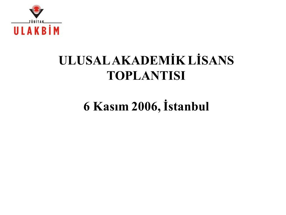 ULUSAL AKADEMİK LİSANS TOPLANTISI 6 Kasım 2006, İstanbul
