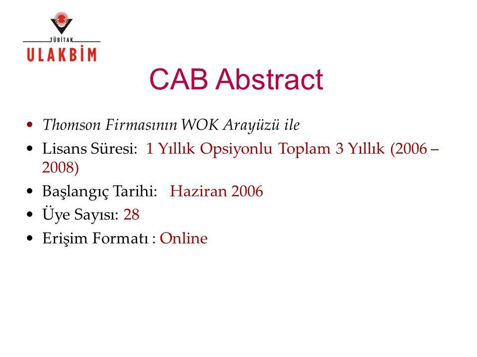 CAB Abstract Thomson Firmasının WOK Arayüzü ile Lisans Süresi: 1 Yıllık Opsiyonlu Toplam 3 Yıllık (2006 – 2008) Başlangıç Tarihi: Haziran 2006 Üye Sayısı: 28 Erişim Formatı : Online