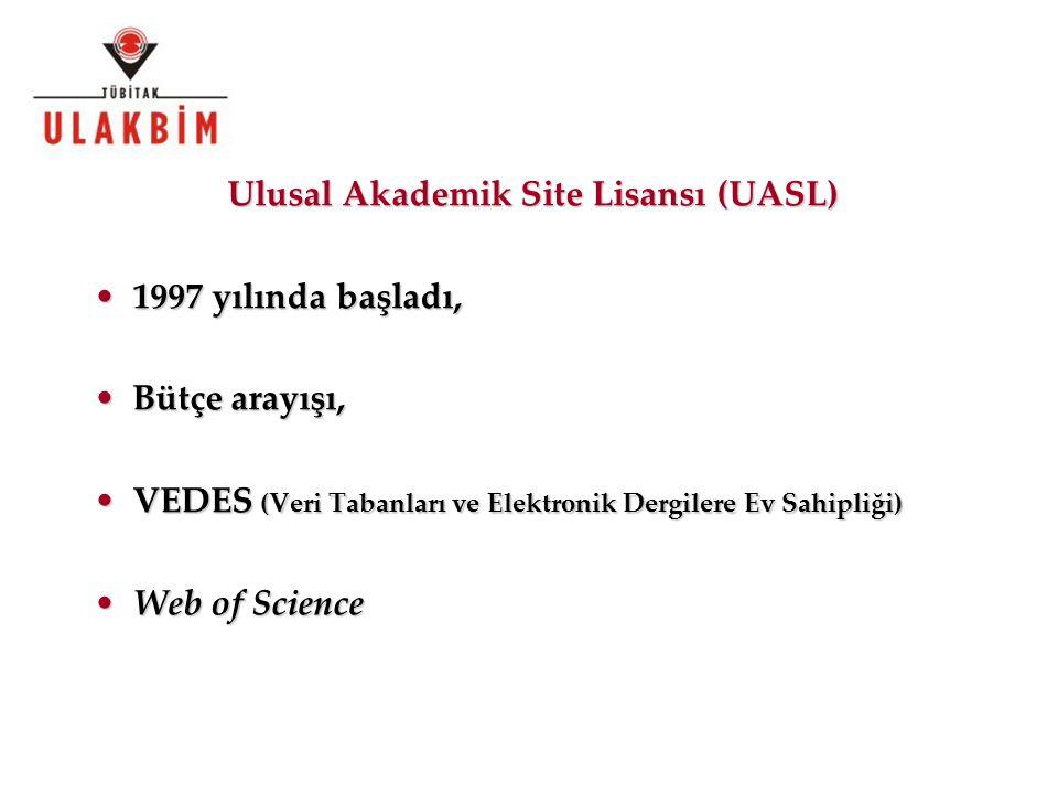 Ulusal Akademik Site Lisansı (UASL) 1997 yılında başladı,1997 yılında başladı, Bütçe arayışı,Bütçe arayışı, VEDES (Veri Tabanları ve Elektronik Dergilere Ev Sahipliği)VEDES (Veri Tabanları ve Elektronik Dergilere Ev Sahipliği) Web of ScienceWeb of Science