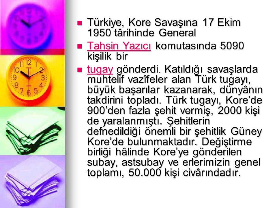 Türkiye, Kore Savaşına 17 Ekim 1950 târihinde General Türkiye, Kore Savaşına 17 Ekim 1950 târihinde General Tahsin Yazıcı komutasında 5090 kişilik bir Tahsin Yazıcı komutasında 5090 kişilik bir Tahsin Yazıcı Tahsin Yazıcı tugay gönderdi.