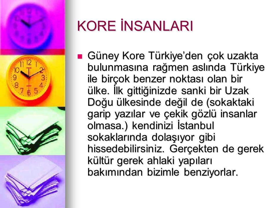 KORE İNSANLARI Güney Kore Türkiye'den çok uzakta bulunmasına rağmen aslında Türkiye ile birçok benzer noktası olan bir ülke.