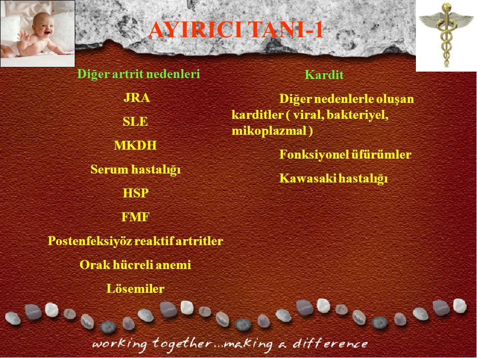 AYIRICI TANI-1 Diğer artrit nedenleri JRA SLE MKDH Serum hastalığı HSP FMF Postenfeksiyöz reaktif artritler Orak hücreli anemi Lösemiler Kardit Diğer nedenlerle oluşan karditler ( viral, bakteriyel, mikoplazmal ) Fonksiyonel üfürümler Kawasaki hastalığı