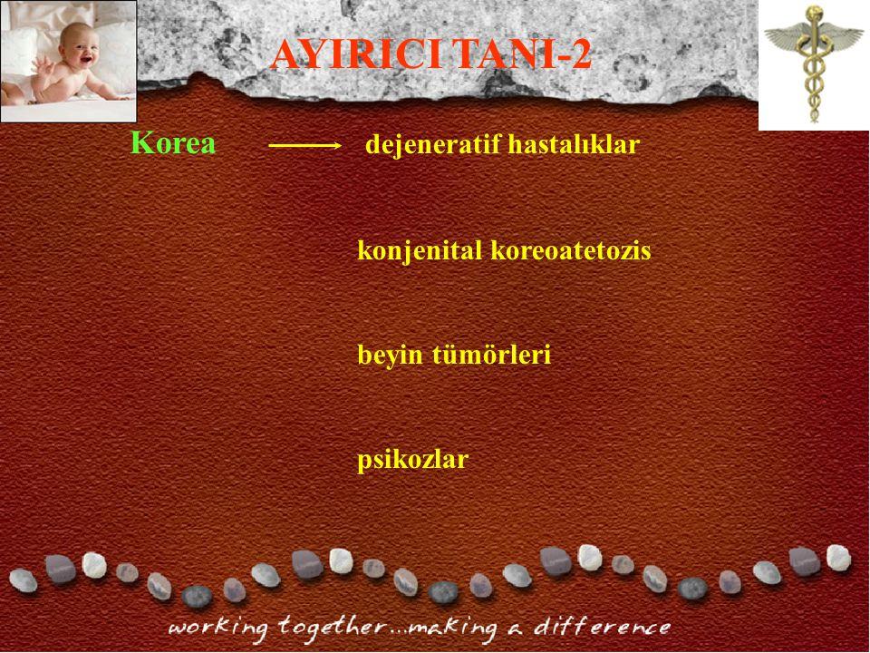 Korea dejeneratif hastalıklar konjenital koreoatetozis beyin tümörleri psikozlar AYIRICI TANI-2