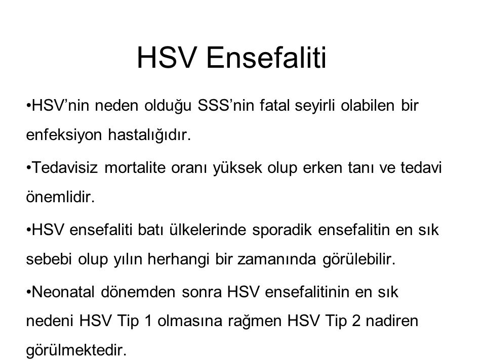 HSV Ensefaliti HSV'nin neden olduğu SSS'nin fatal seyirli olabilen bir enfeksiyon hastalığıdır.