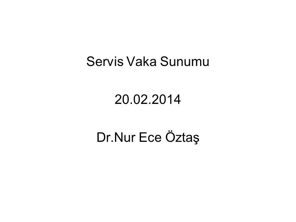 Servis Vaka Sunumu 20.02.2014 Dr.Nur Ece Öztaş