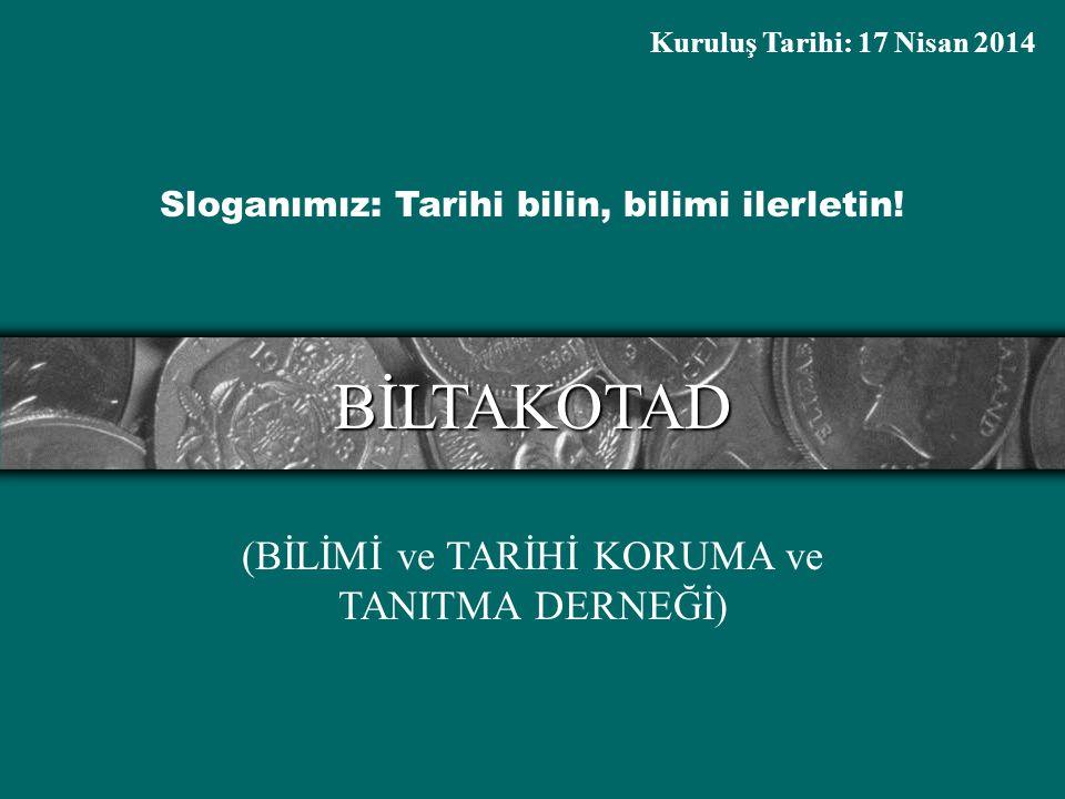 BİLTAKOTAD (BİLİMİ ve TARİHİ KORUMA ve TANITMA DERNEĞİ) Kuruluş Tarihi: 17 Nisan 2014 Sloganımız: Tarihi bilin, bilimi ilerletin!