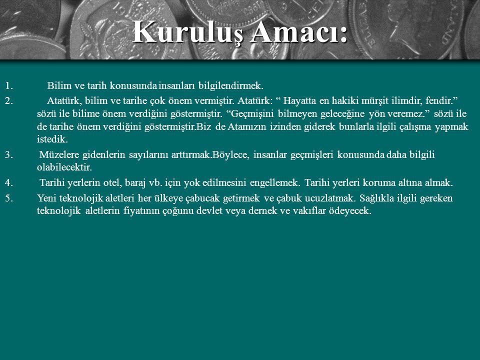 """Kurulu ş Amacı: 1. Bilim ve tarih konusunda insanları bilgilendirmek. 2. Atatürk, bilim ve tarihe çok önem vermiştir. Atatürk: """" Hayatta en hakiki mür"""